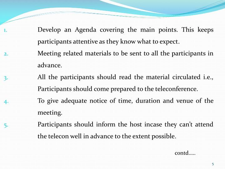 Develop an Agenda covering the main points. This keeps participants attentive as they know what to expect.
