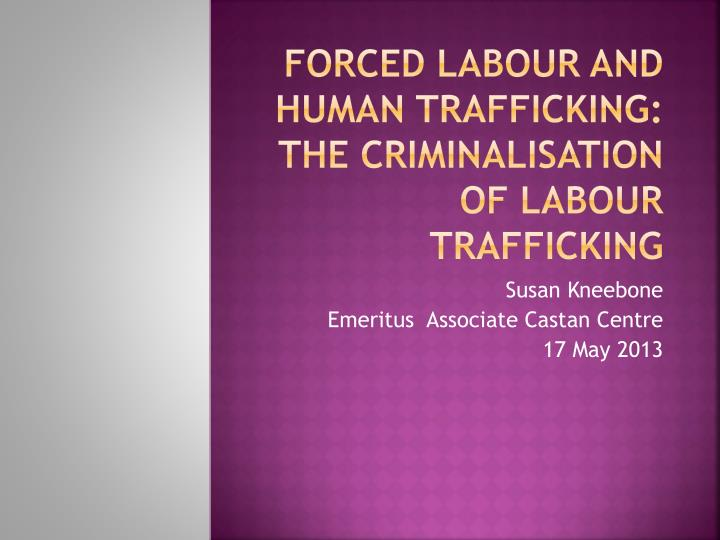 Forced labour and human trafficking the criminalisation of labour trafficking