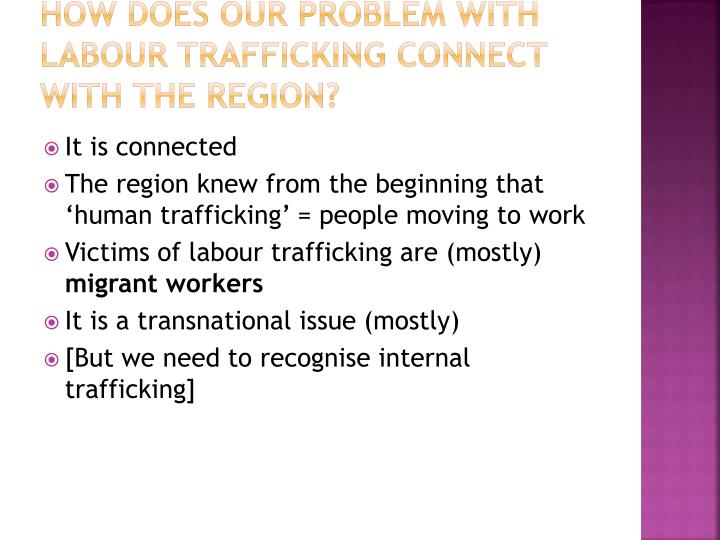 How does our problem with labour trafficking connect with the region?