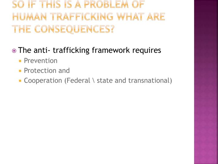 So if this is a problem of human trafficking what are the consequences?