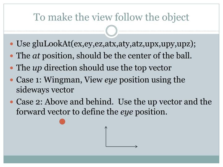 To make the view follow the object