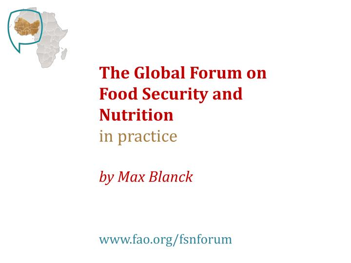 The global forum on food security and nutrition in practice by max blanck