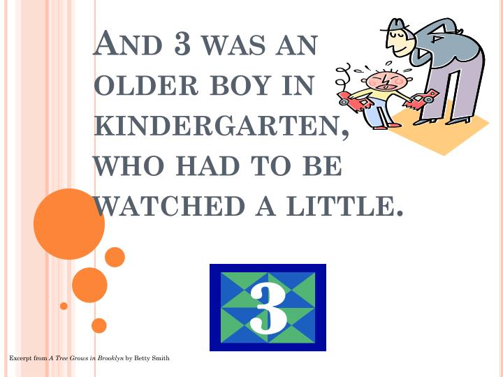 And 3 was an older boy in kindergarten, who had to be watched a little.