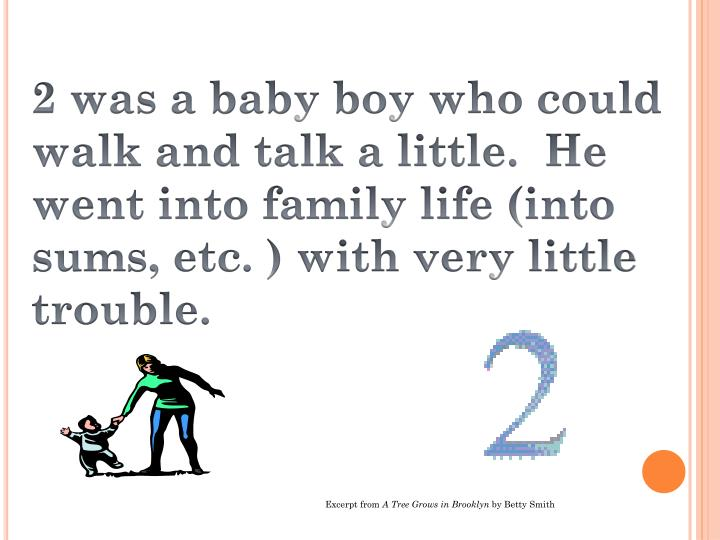 2 was a baby boy who could walk and talk a little.  He went into family life (into sums, etc. ) with...