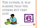 the father 6 was harder than the others but very just