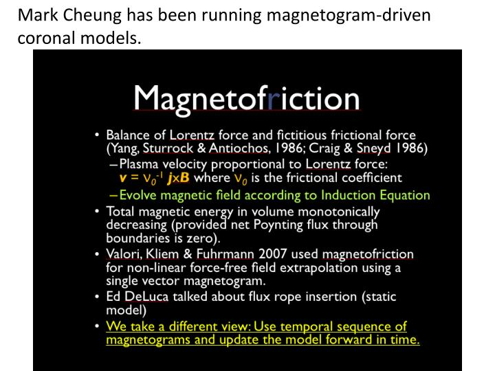 Mark Cheung has been running magnetogram-driven coronal models.