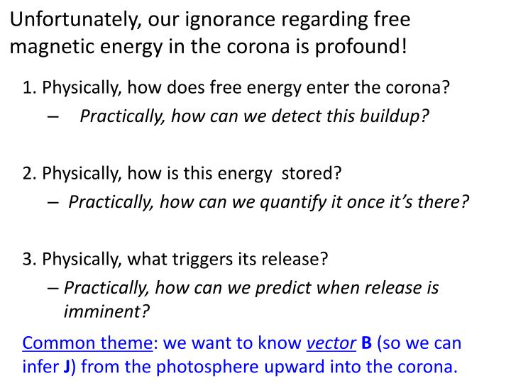 Unfortunately, our ignorance regarding free magnetic energy in the corona is profound!