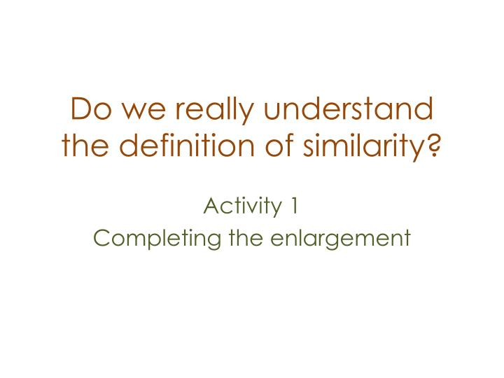 Do we really understand the definition of similarity?