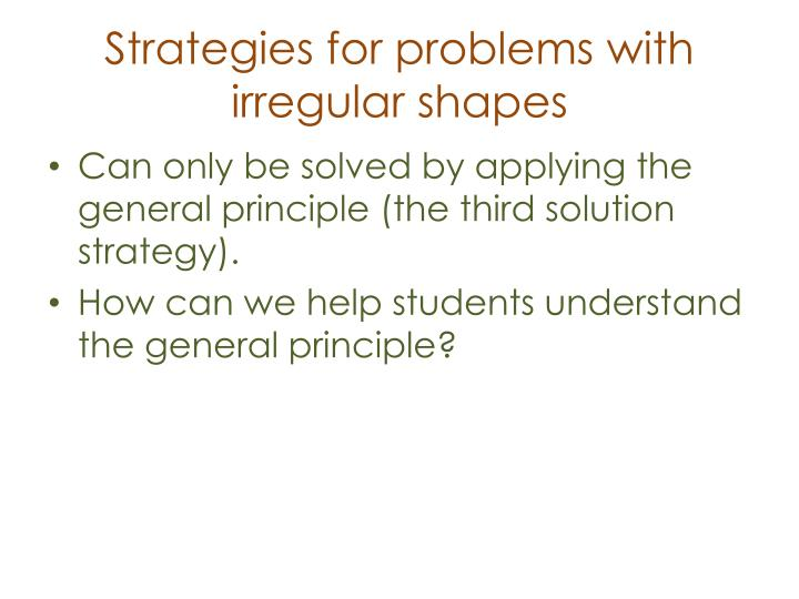 Strategies for problems with irregular shapes