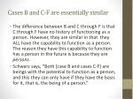 cases b and c f are essentially similar