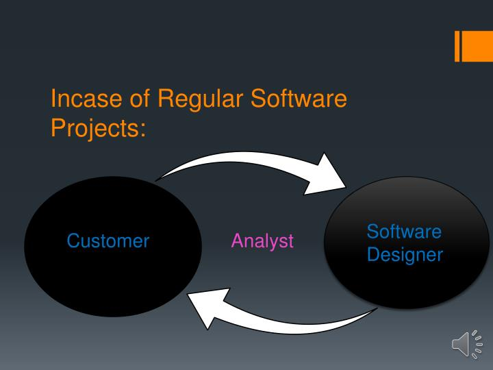 Incase of Regular Software Projects: