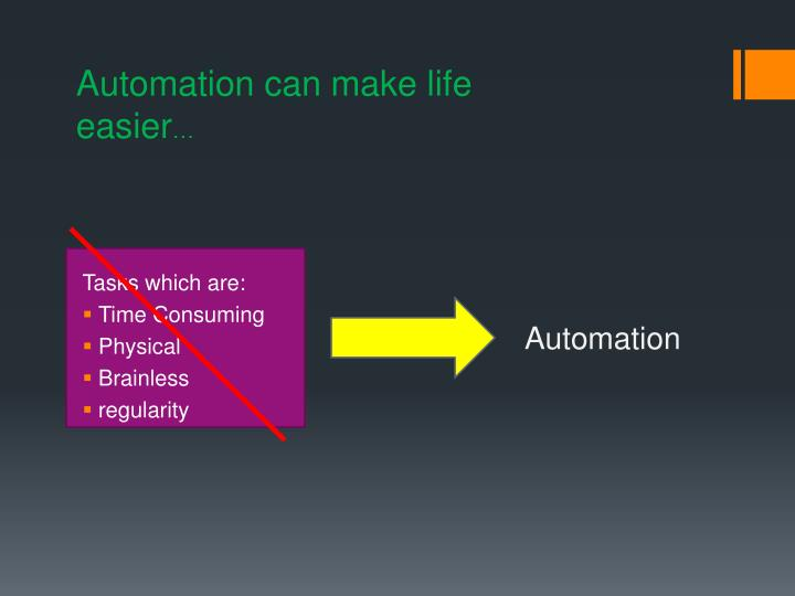 Automation can make life easier