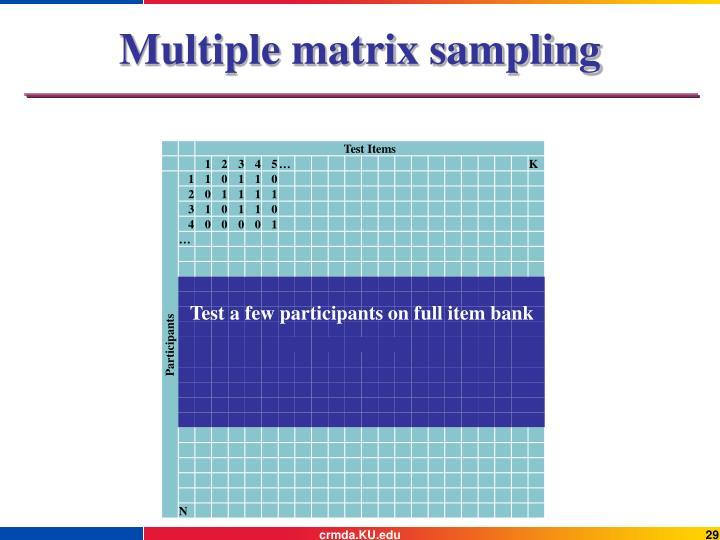 Multiple matrix sampling