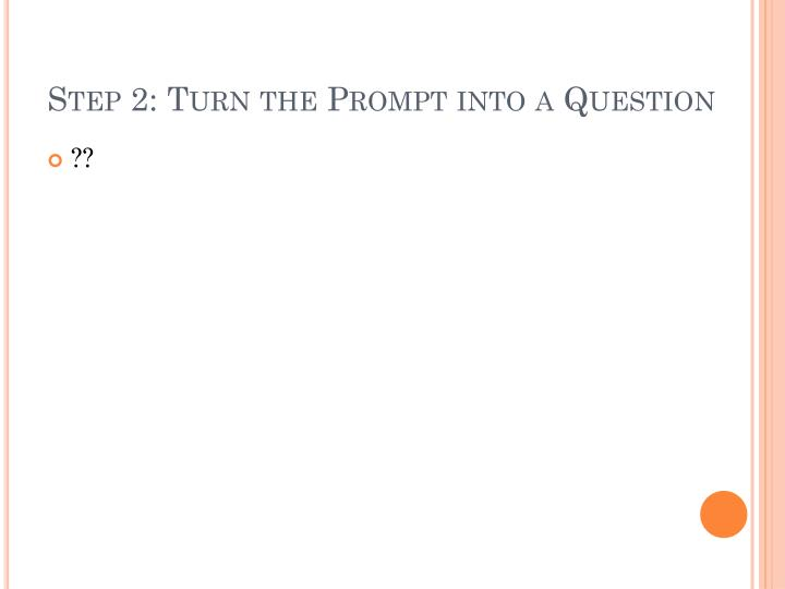 Step 2: Turn the Prompt into a Question