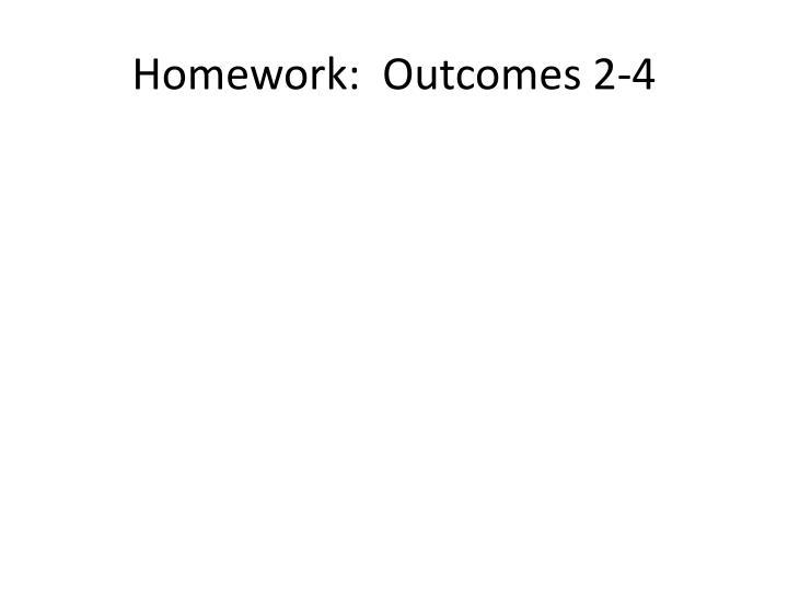 Homework:  Outcomes 2-4