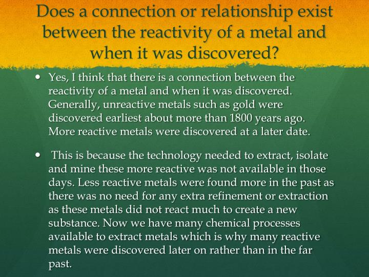 Does a connection or relationship exist between the reactivity of a metal and when it was discovered...