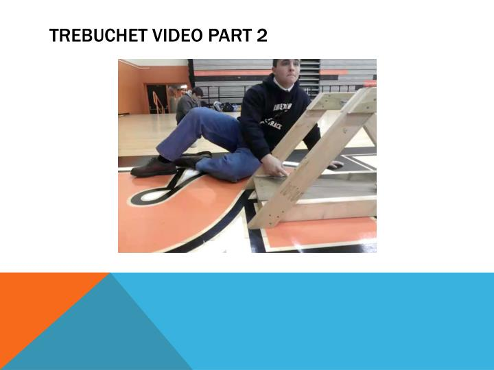 Trebuchet video part 2