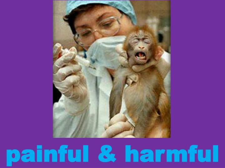 painful & harmful