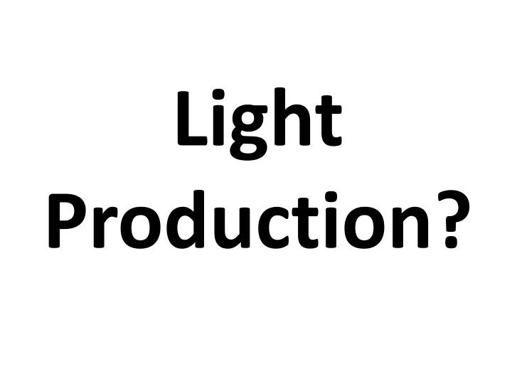 Light Production?
