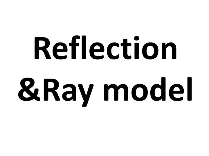 Reflection &Ray model
