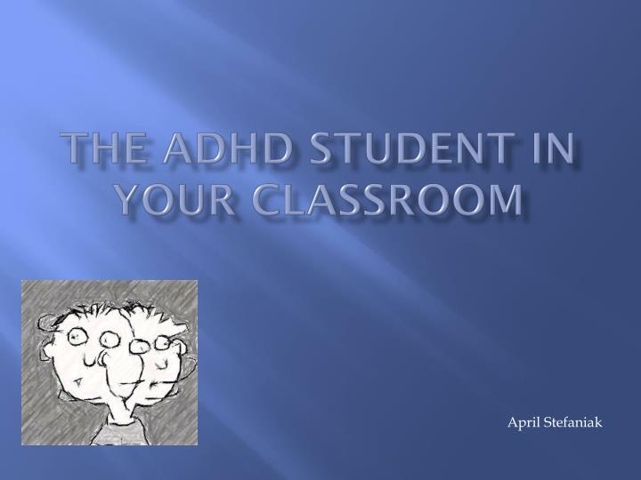 The adhd student in your classroom