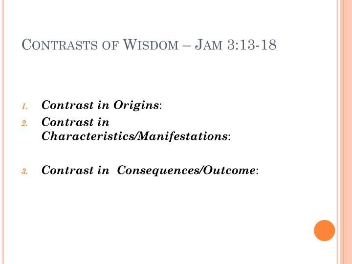 Contrasts of Wisdom – Jam 3:13-18
