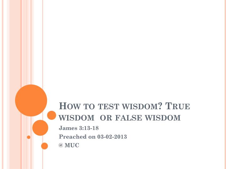 How to test wisdom true wisdom or false wisdom