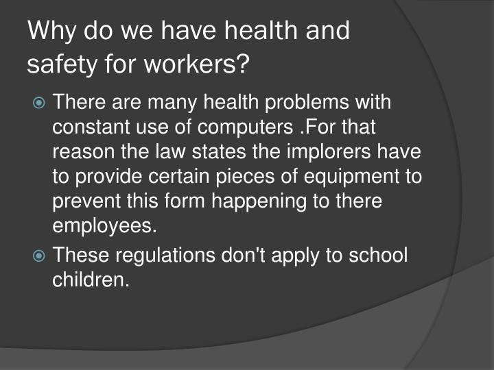 Why do we have health and safety for workers?