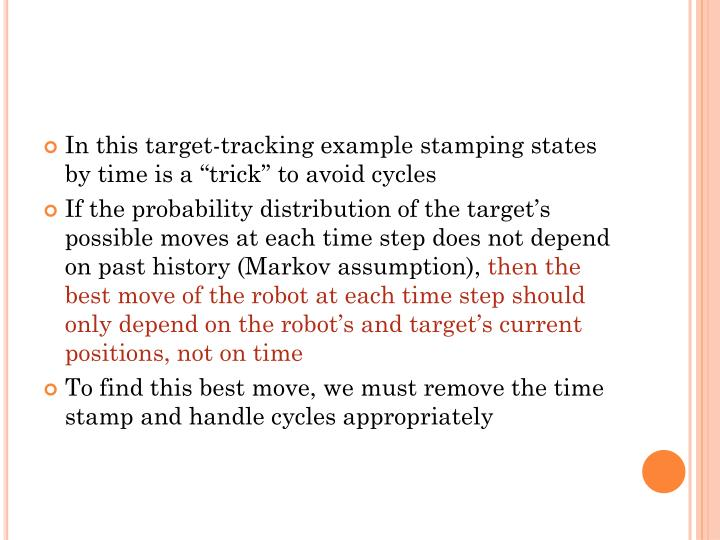 "In this target-tracking example stamping states by time is a ""trick"" to avoid cycles"