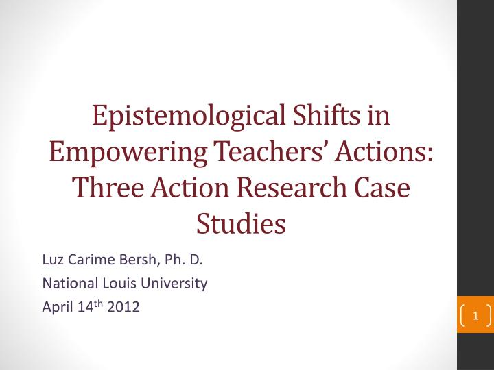 Epistemological Shifts in Empowering Teachers' Actions: Three Action Research Case Studies