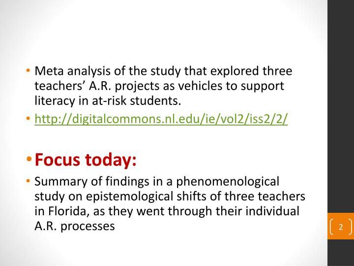 Meta analysis of the study that explored three teachers' A.R. projects as vehicles to support literacy in at-risk students.