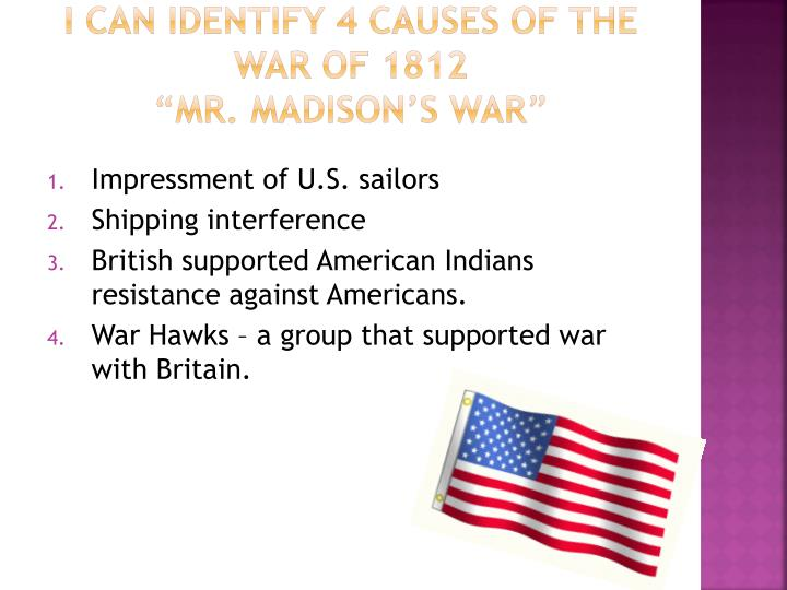 I can identify 4 causes of the war of 1812