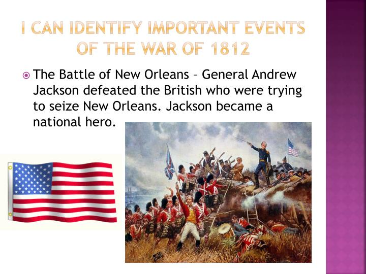 I can identify important events of the war of 1812