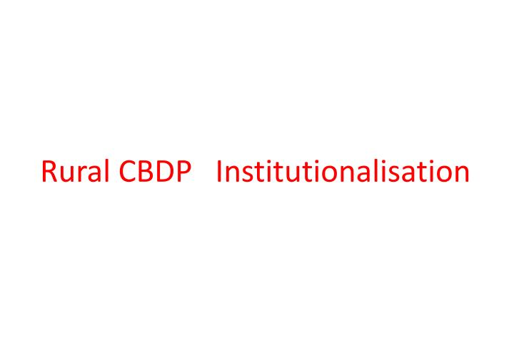 Rural CBDP   Institutionalisation
