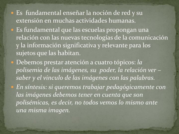 Es  fundamental enseñar la noción de red y su extensión en muchas actividades humanas.
