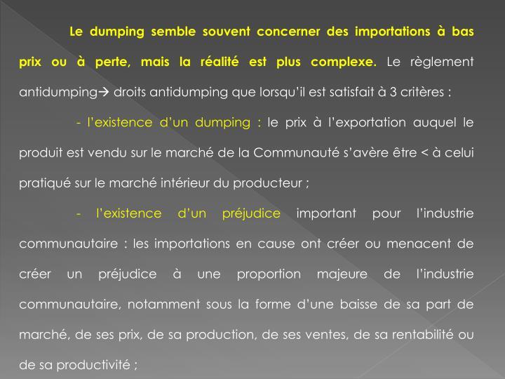 Le dumping semble souvent concerner des importations à bas prix ou à perte, mais la réalité est plus complexe.