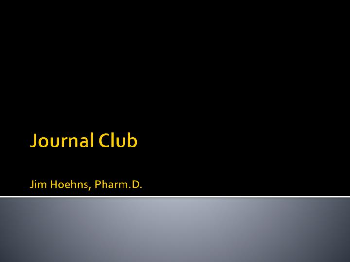Journal club jim hoehns pharm d