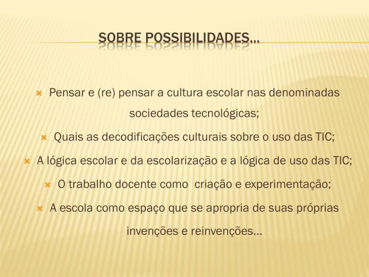 Pensar e (re) pensar a cultura escolar nas denominadas sociedades tecnológicas;