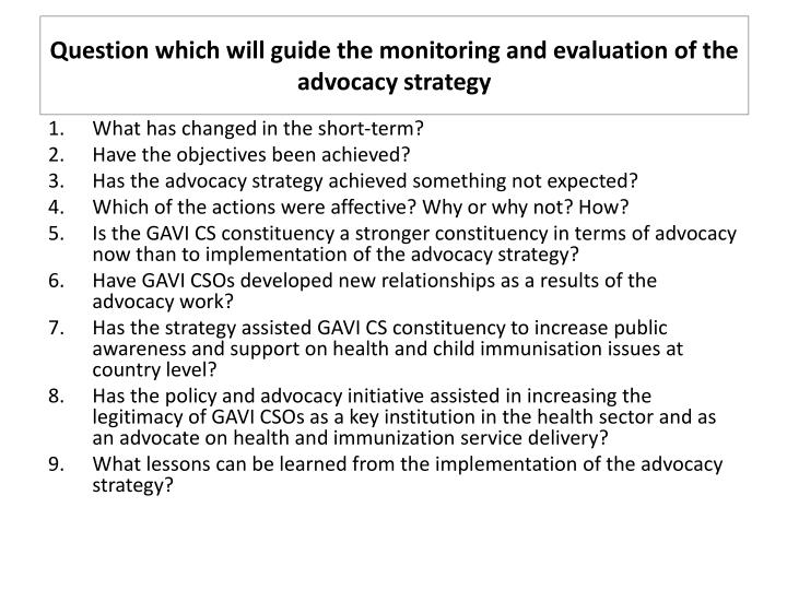 Question which will guide the monitoring and evaluation of the advocacy strategy
