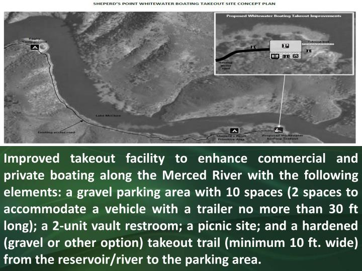 Improved takeout facility to enhance commercial and private boating along the Merced River with the following elements: a gravel parking area with 10