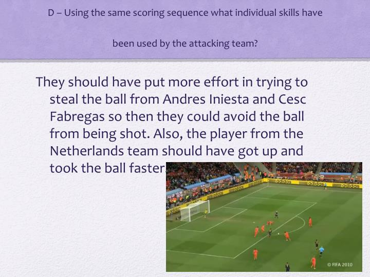 D – Using the same scoring sequence what individual skills have been used by the attacking team?