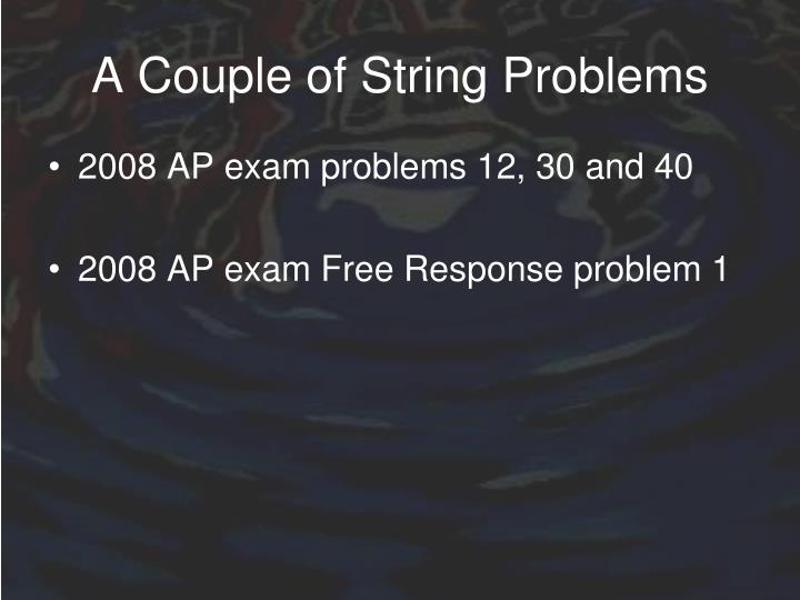 A Couple of String Problems