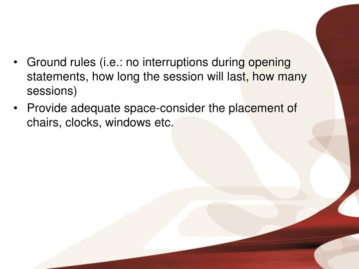 Ground rules (i.e.: no interruptions during opening