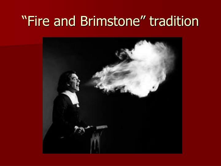"""Fire and Brimstone"" tradition"