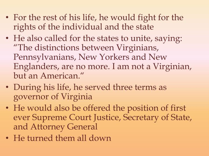 For the rest of his life, he would fight for the rights of the individual and the state