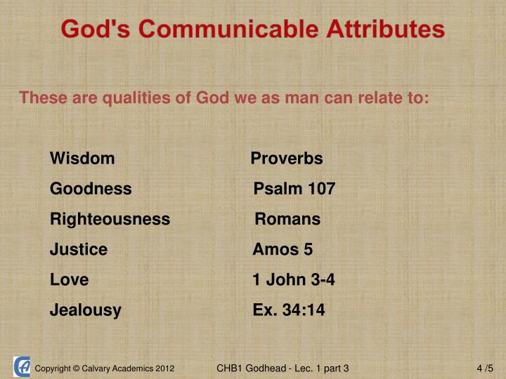 These are qualities of God we as man can relate to: