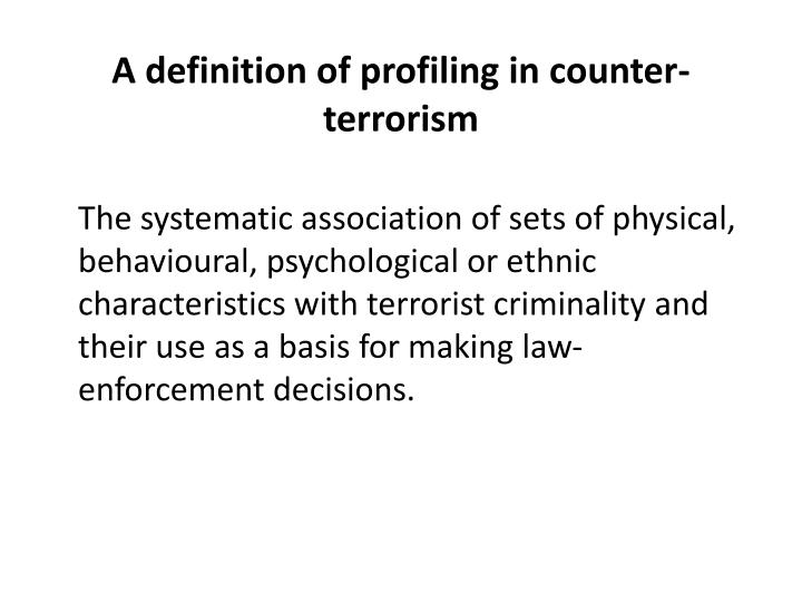 A definition of profiling in counter terrorism