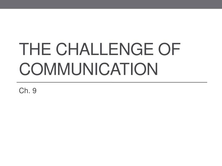 The challenge of communication