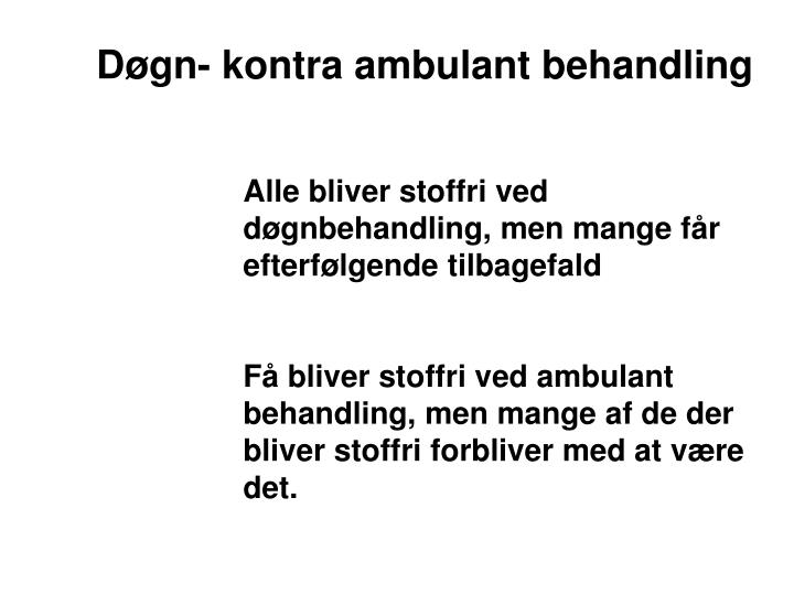 Døgn- kontra ambulant behandling