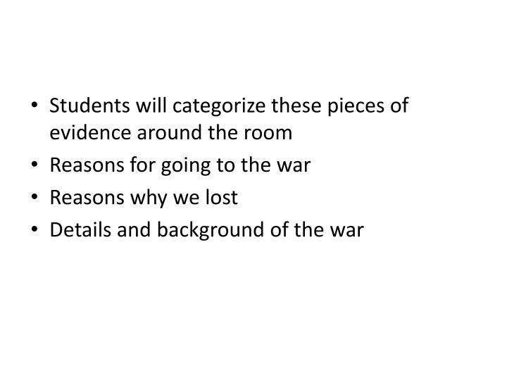 Students will categorize these pieces of evidence around the room